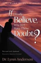 If I Really Believe, Why Do I Have These Doubts? ebook by Dr. Lynn Anderson Dr.