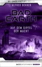 Bad Earth 20 - Science-Fiction-Serie - Auf dem Gipfel der Macht ebook by Alfred Bekker