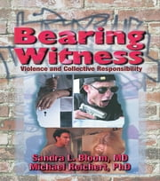 Bearing Witness - Violence and Collective Responsibility ebook by Sandra L Bloom, Michael Reichert