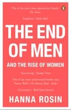 The End of Men - And the Rise of Women ebook by Hanna Rosin