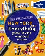 Not For Parents New York City - Everything You Ever Wanted to Know ebook by Lonely Planet