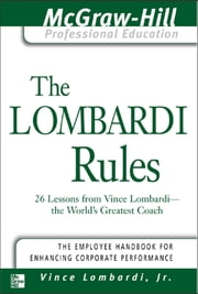 The Lombardi Rules - 26 Lessons from Vince Lombardi--The World's Greatest Coach ebook by Vince Lombardi