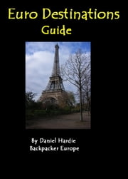 Euro Destinations Guide ebook by Daniel Hardie