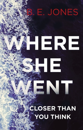Where she went ebook by b e jones 9781472123817 rakuten kobo where she went an irresistible twisty thriller ebook by b e jones fandeluxe Image collections