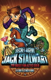 Secret Agent Jack Stalwart: Book 10: The Quest for Aztec Gold: Mexico ebook by Elizabeth Singer Hunt