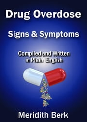 Drug Overdose Signs and Symptoms ebook by Meridith Berk