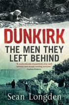 Dunkirk - The Men They Left Behind ebook by Sean Longden