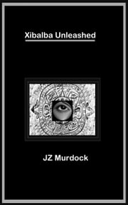 Xibalba Unleashed ebook by JZ Murdock