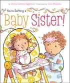 You're Getting a Baby Sister! - with audio recording ebook by Sheila Sweeny Higginson, Sam Williams