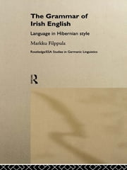The Grammar of Irish English - Language in Hibernian Style ebook by Markku Filppula
