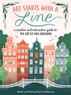 Art Starts with a Line - A creative and interactive guide to the art of line drawing ebook by Erin McManness