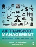Air Transport Management - An international perspective ebook by Lucy Budd, Stephen Ison