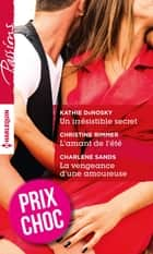 Un irrésistible secret - L'amant de l'été - La vengeance d'une amoureuse - (promotion) ebook by Kathie DeNosky, Christine Rimmer, Charlene Sands