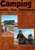 Camping with the Noonans ebook by John Noonan