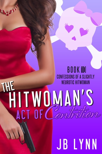 The Hitwoman's Act of Contrition ebook by JB Lynn
