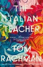 The Italian Teacher ebook by Tom Rachman