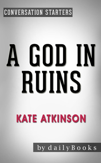 A God in Ruins: by Kate Atkinson | Conversation Starters - Daily Books ebook by Daily Books