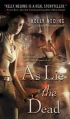 As Lie the Dead ebook by Kelly Meding
