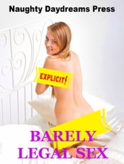 Barely Legal Sex ebook by Naughty Daydreams Press