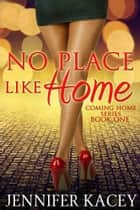 No Place Like Home ebook by Jennifer Kacey