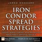 Iron Condor Spread Strategies ebook by Jared Woodard