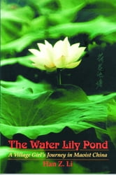 The Water Lily Pond - A Village Girl's Journey in Maoist China ebook by Han Z. Li