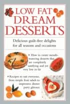 Low Fat Dream Desserts - Delicious Guilt-Free Delights For All Seasons and Occasions ebook by Valerie Ferguson