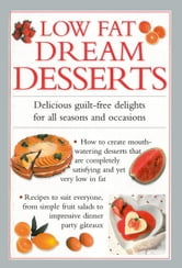 Low Fat Dream Desserts - Delicious Guilt-Free Delights For All Seasons and Occasions ebook by
