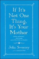 If It's Not One Thing, It's Your Mother ebook by Julia Sweeney