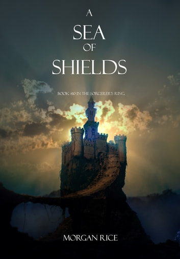 A Sea of Shields (Book #10 in the Sorcerer's Ring) ebook by Morgan Rice