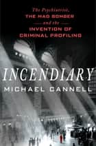 Incendiary eBook von The Psychiatrist, the Mad Bomber, and the Invention of Criminal Profiling
