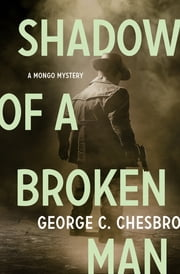 Shadow of a Broken Man ebook by George C. Chesbro