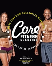 Core Fitness Solution - More than 5,000 Customized Workouts You Can Do Anywhere ebook by Michael de Medeiros,Kendall Wood