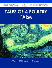 Tales of a Poultry Farm - The Original Classic Edition ebook by Clara Dillingham Pierson
