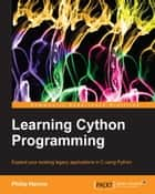 Learning Cython Programming ebook by Philip Herron