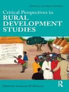 Critical Perspectives in Rural Development Studies ebook by Saturnino M. Borras Jr.