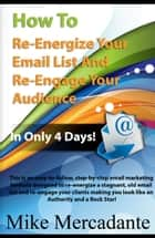 How To Re-Energize Your Email List & Re-Engage Your Audience In Only 4 Days ebook by Mike Mercadante
