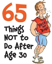 65 Things Not to Do After Age 30 ebook by Claudine Gandolfi