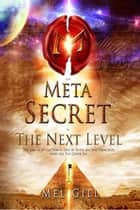 The Meta Secret: The Next Level ebook by Mel Gill