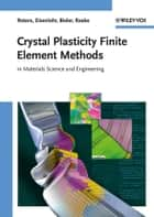 Crystal Plasticity Finite Element Methods ebook by Franz Roters,Philip Eisenlohr,Thomas R. Bieler,Dierk Raabe