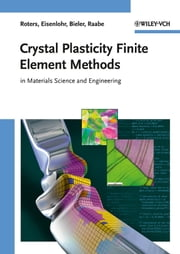Crystal Plasticity Finite Element Methods - in Materials Science and Engineering ebook by Franz Roters,Philip Eisenlohr,Thomas R. Bieler,Dierk Raabe