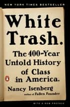 White Trash - The 400-Year Untold History of Class in America 電子書 by Nancy Isenberg