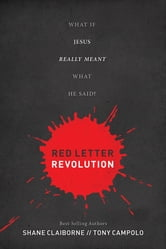 Red Letter Revolution - What If Jesus Really Meant What He Said? ebook by Shane Claiborne,Tony Campolo