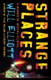 Strange Places: A Memoir of Mental Illness ebook by Will Elliott