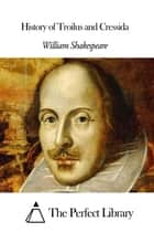 History of Troilus and Cressida ebook by William Shakespeare