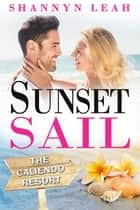 Sunset Sail - The Caliendo Resort: : A Small-Town Beach Romance, #3 ebook by
