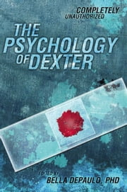The Psychology of Dexter ebook by Bella DePaulo, PhD