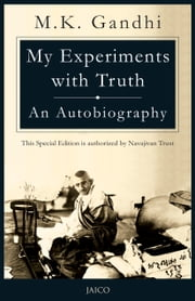 My Experiments with Truth: An Autobiography ebook by M.K. Gandhi