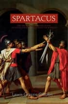 Spartacus - A Novel ebook by Lewis G. Gibbon