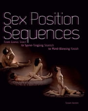 Sex Position Sequences - From Erotic Start to Spine-Tingling Stretch to Mind-Blowing Finish ebook by Susan Austin